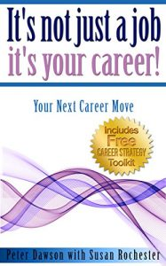 It's not just a job it's your career! Your next career move Peter Dawson with Susan Rochester
